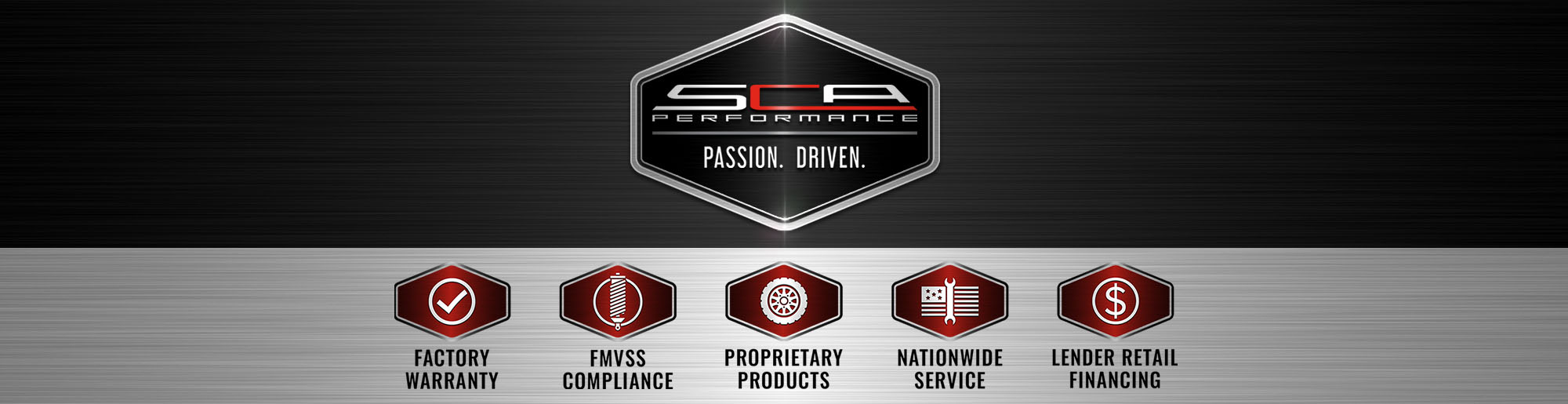 SCA Performance. Passion. Driven. Factory Warranty - FMVSS Compliance - Proprietary Products - Nationwide Service - Lender Retail Financing